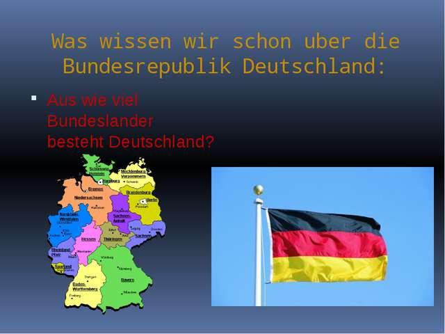Was wissen wir schon uber die Bundesrepublik Deutschland: Aus wie viel Bunde...