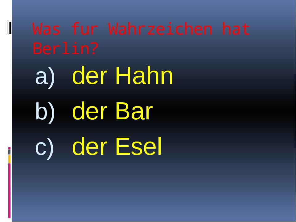 Was fur Wahrzeichen hat Berlin? der Hahn der Bar der Esel