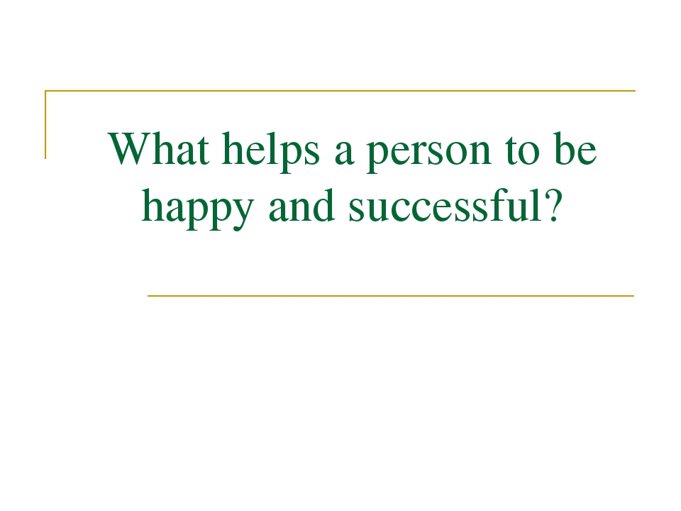 What helps a person to be happy and successful?