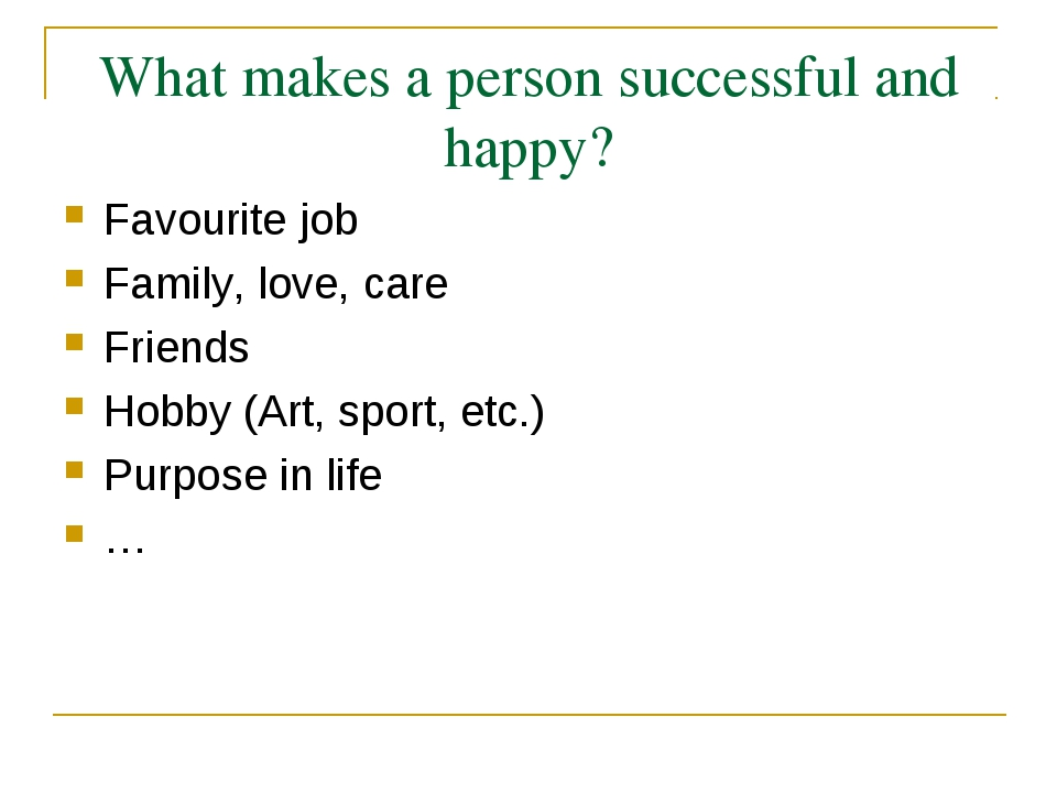 What makes a person successful and happy? Favourite job Family, love, care Fr...