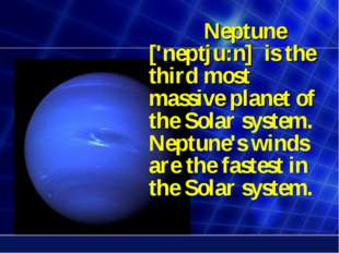 Neptune ['neptju:n] is the third most massive planet of the Solar system.