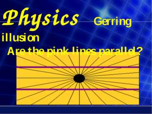 Physics Gerring illusion Are the pink lines parallel?