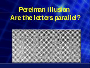 Perelman illusion Are the letters parallel?