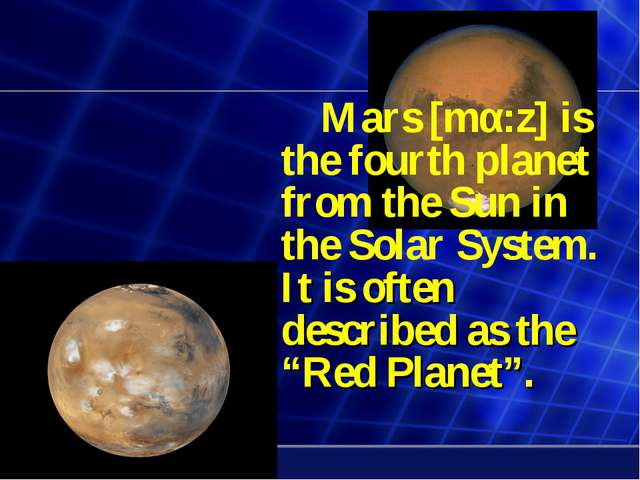 Mars [mα:z] is the fourth planet from the Sun in the Solar System. It is of...