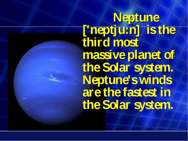 Neptune ['neptju:n] is the third most massive planet of the Solar system....