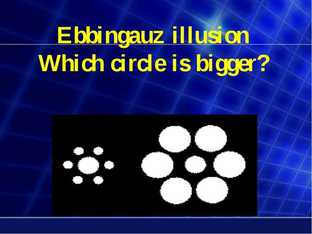 Ebbingauz illusion Which circle is bigger?