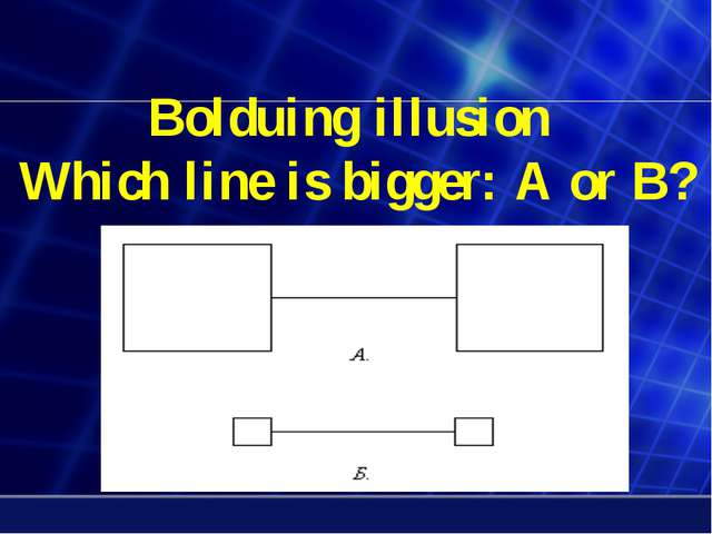 Bolduing illusion Which line is bigger: A or B?