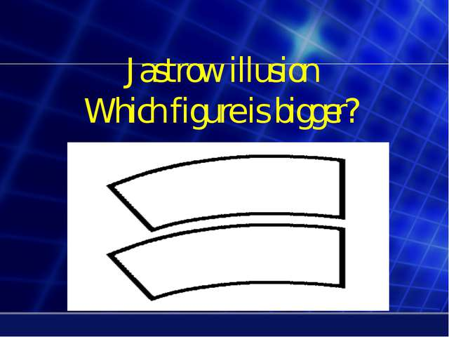 Jastrow illusion Which figure is bigger?