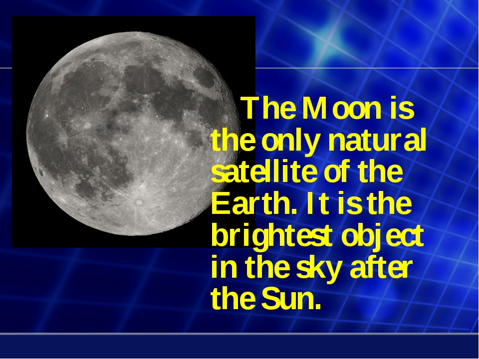 The Moon is the only natural satellite of the Earth. It is the brightest...