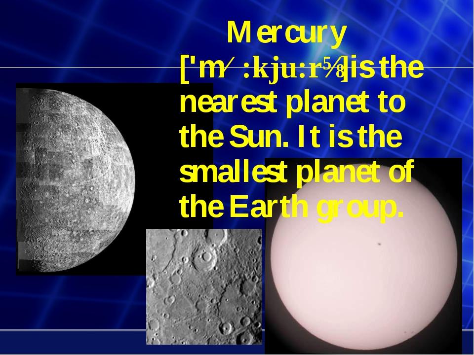 Mercury ['mɜ:kju:rɪ]is the nearest planet to the Sun. It is the smallest pla...
