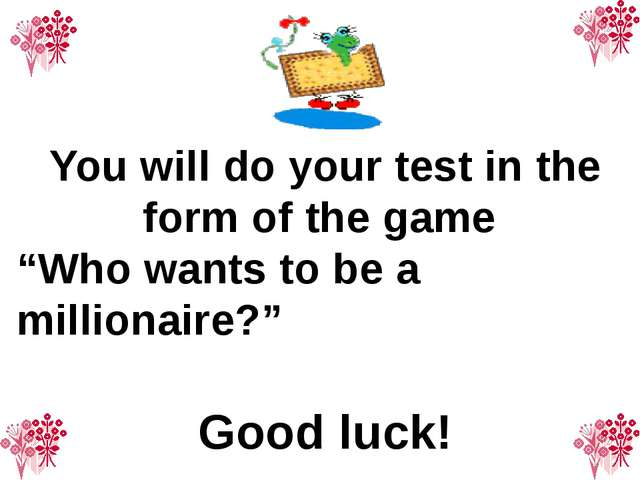 "You will do your test in the form of the game ""Who wants to be a millionaire?..."