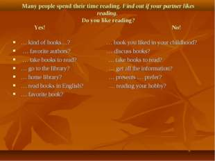 Many people spend their time reading. Find out if your partner likes reading
