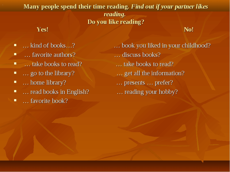 Many people spend their time reading. Find out if your partner likes reading...