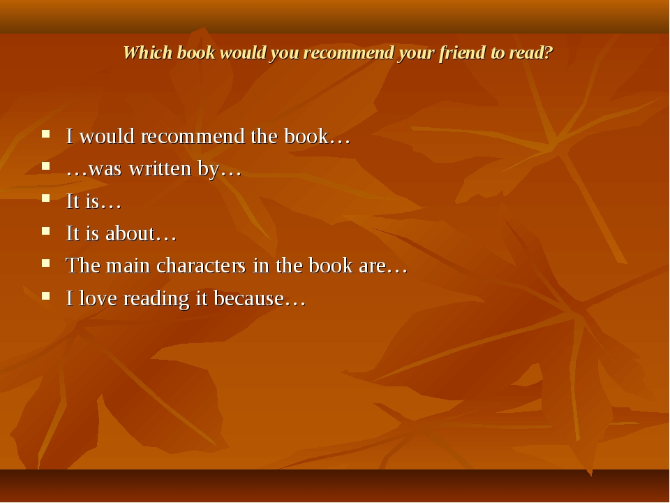 Which book would you recommend your friend to read? I would recommend the bo...