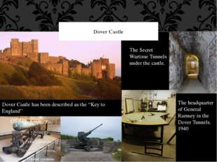 "Dover Castle Dover Castle has been described as the ""Key to England"" The Secr"
