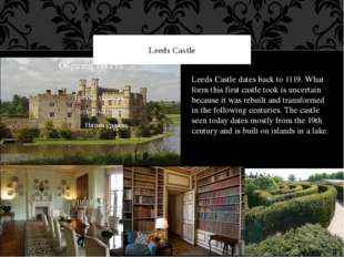 Leeds Castle Leeds Castle dates back to 1119. What form this first castle too