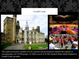 Cardiff Castle The castle has hosted a number of rock concerts and performanc