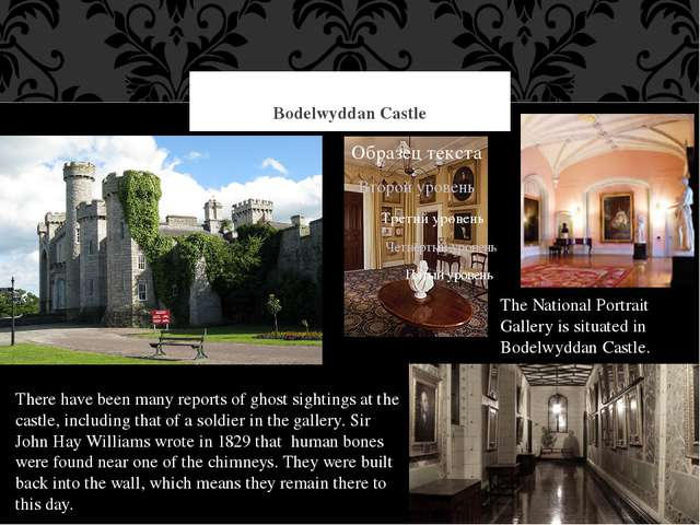 Bodelwyddan Castle The National Portrait Gallery is situated in Bodelwyddan...
