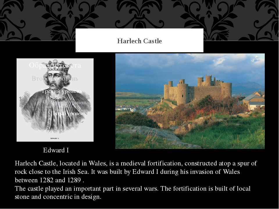 Harlech Castle Harlech Castle, located in Wales, is a medieval fortification,...