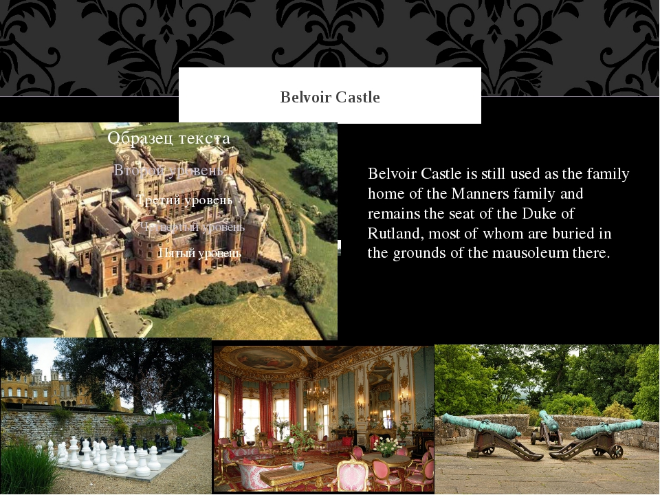 Belvoir Castle Belvoir Castle is still used as the family home of the Manners...