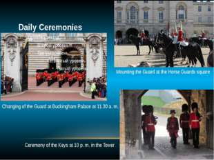 Daily Ceremonies Changing of the Guard at Buckingham Palace at 11.30 a. m. M