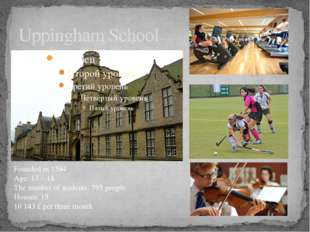 Uppingham School Founded in 1584 Age: 13 – 18 The number of students: 795 peo