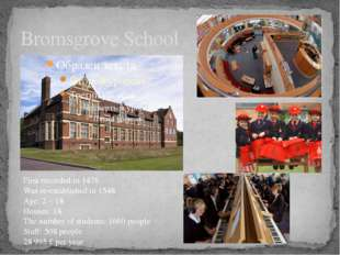 Bromsgrove School First recorded in 1476 Was re-established in 1548 Age: 2 –