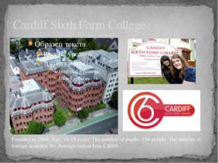 Cardiff Sixth Form College Founded in 2004; Age: 14-19 years; The number of p