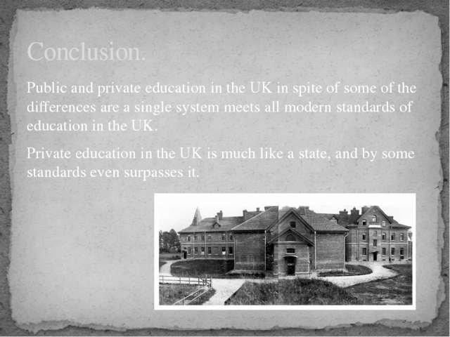 Public and private education in the UK in spite of some of the differences ar...