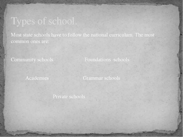 Most state schools have to follow the national curriculum. The most common on...