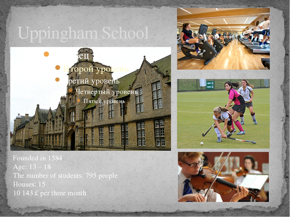 Uppingham School Founded in 1584 Age: 13 – 18 The number of students: 795 peo...