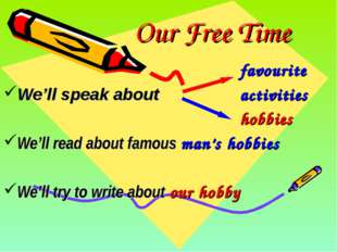 Our Free Time 							favourite We'll speak about 			activities 							hobbies