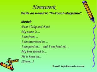"Homework Write an e-mail to ""In-Touch Magazine"". Model: Dear Vicky and Ken! M"