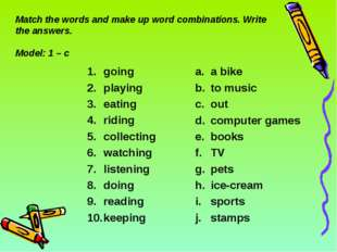 Match the words and make up word combinations. Write the answers. Model: 1 –