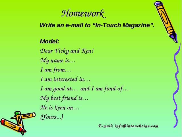 "Homework Write an e-mail to ""In-Touch Magazine"". Model: Dear Vicky and Ken! M..."