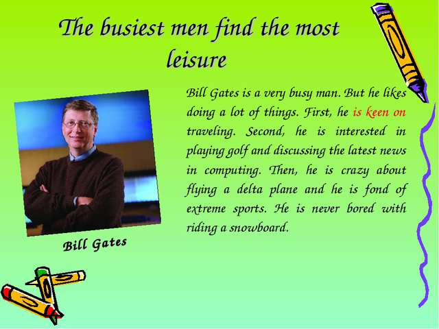 The busiest men find the most leisure Bill Gates Bill Gates is a very busy ma...