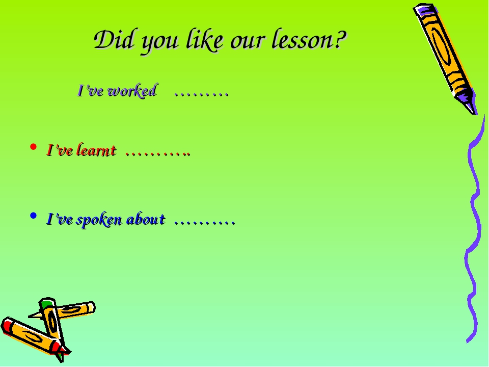 Did you like our lesson? 										I've worked	………														 I've learnt...