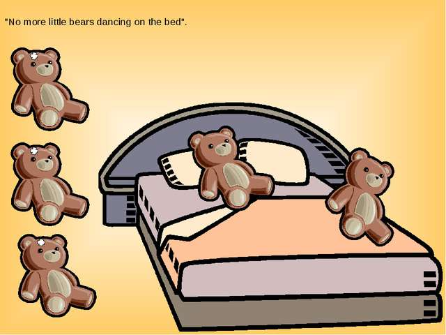 """No more little bears dancing on the bed""."