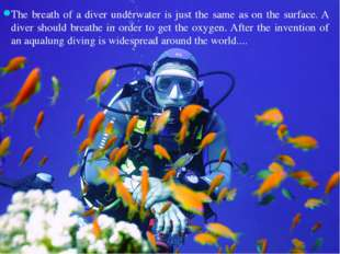 The breath of a diver underwater is just the same as on the surface. A diver