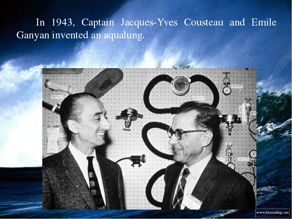 In 1943, Captain Jacques-Yves Cousteau and Emile Ganyan invented an aqualung.