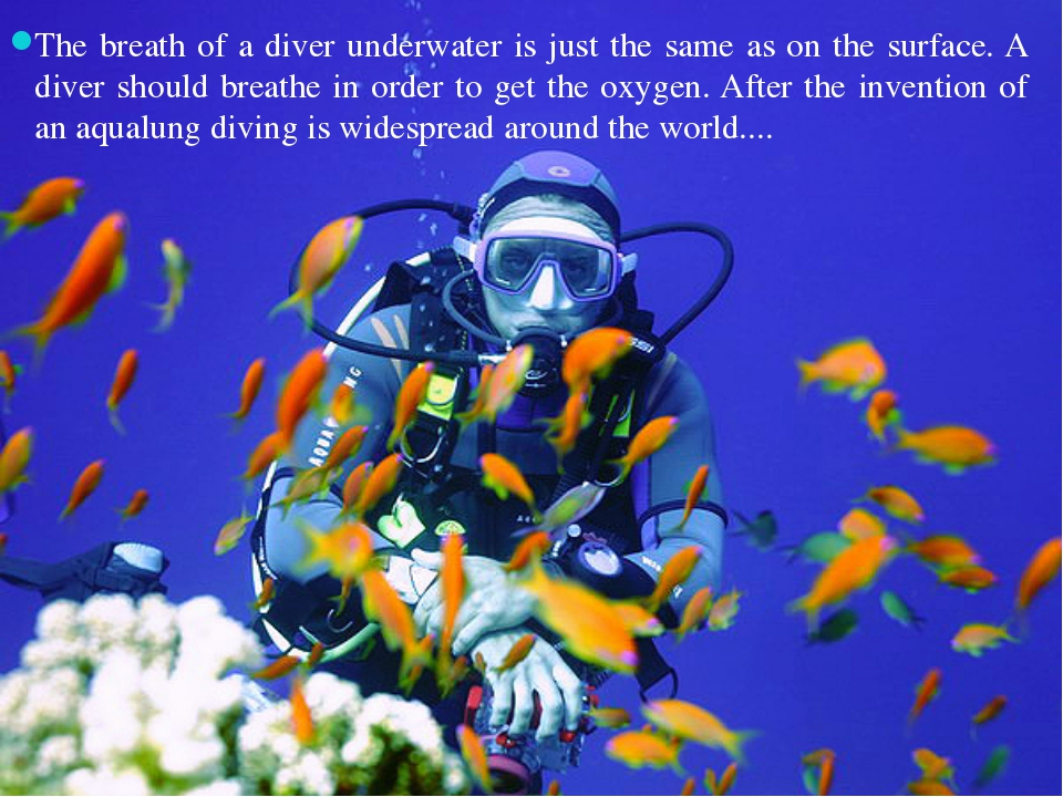 The breath of a diver underwater is just the same as on the surface. A diver...