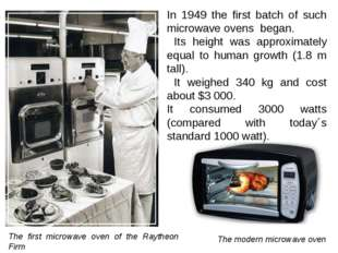 In 1949 the first batch of such microwave ovens began. Its height was approx