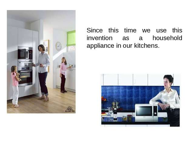 Since this time we use this invention as a household appliance in our kitchens.