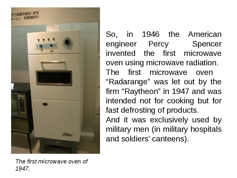 So, in 1946 the American engineer Percy Spencer invented the first microwave...