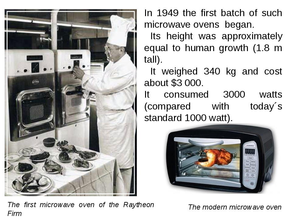 In 1949 the first batch of such microwave ovens began. Its height was approx...