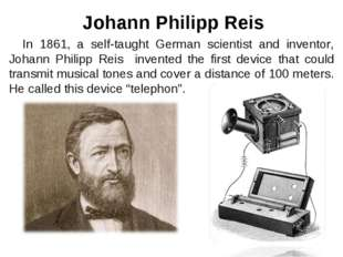 In 1861, a self-taught German scientist and inventor, Johann Philipp Reis in