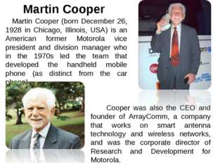 Martin Cooper (born December 26, 1928 in Chicago, Illinois, USA) is an Ameri