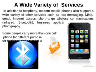 A Wide Variety of Services In addition to telephony, modern mobile phones al
