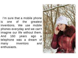 I'm sure that a mobile phone is one of the greatest inventions. We use mobil