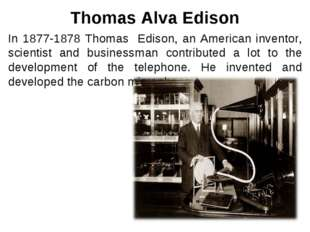 In 1877-1878 Thomas Edison, an American inventor, scientist and businessman c